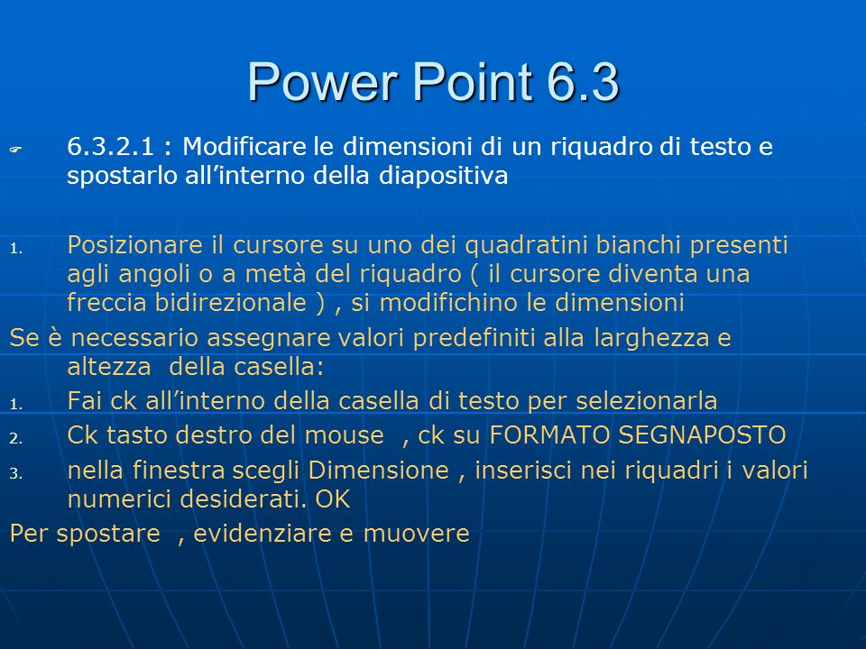 Power Point 6.36.3.2.1 : Modificare le dimensioni di un riquadro di testo e spostarlo all'interno della diapositiva.