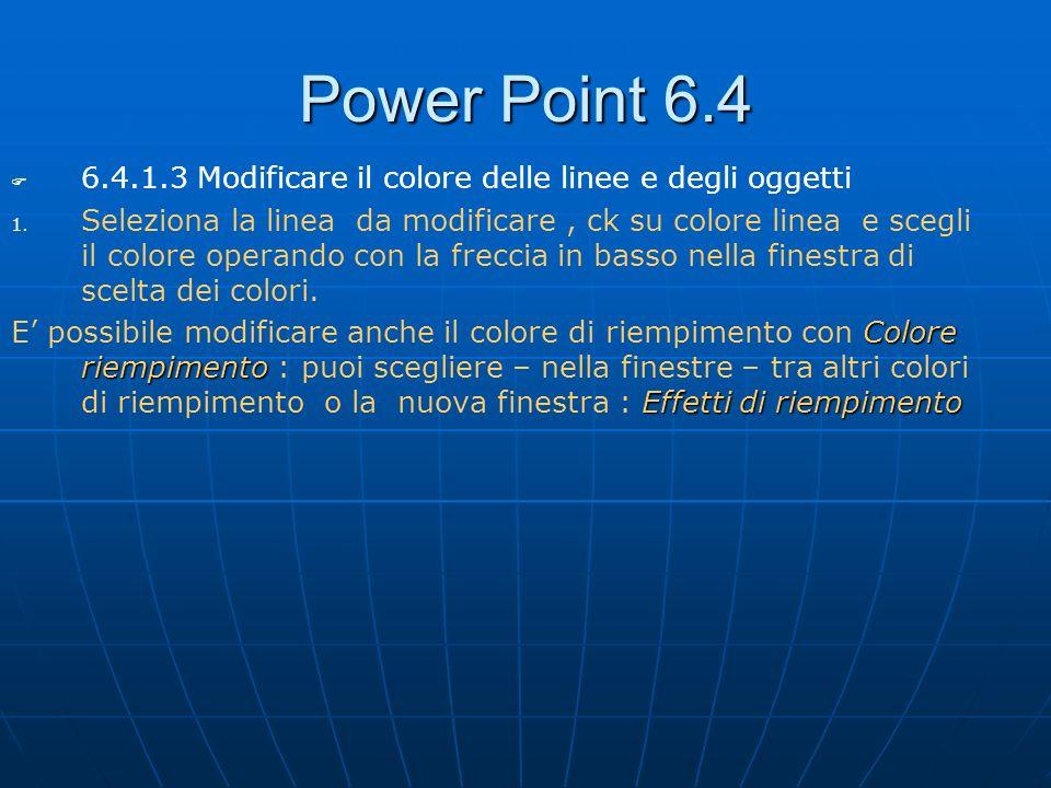 Power Point 6.4 6.4.1.3 Modificare il colore delle linee e degli oggetti.