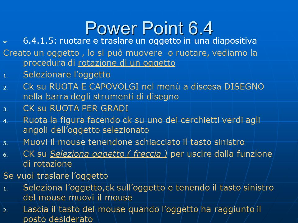 Power Point 6.46.4.1.5: ruotare e traslare un oggetto in una diapositiva.