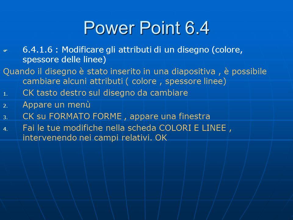 Power Point 6.4 6.4.1.6 : Modificare gli attributi di un disegno (colore, spessore delle linee)