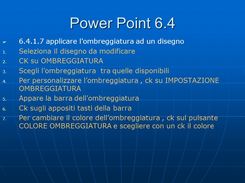 Power Point 6.4 6.4.1.7 applicare l'ombreggiatura ad un disegno