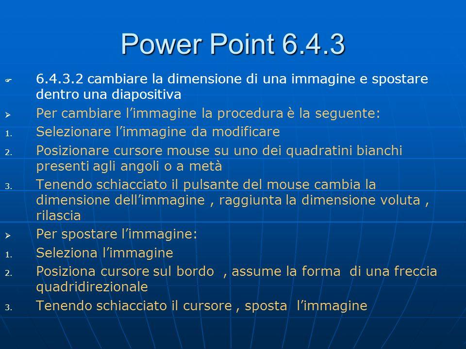 Power Point 6.4.3 6.4.3.2 cambiare la dimensione di una immagine e spostare dentro una diapositiva.