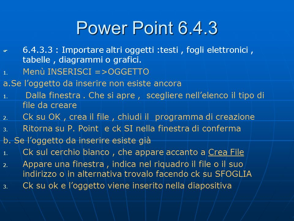 Power Point 6.4.3 6.4.3.3 : Importare altri oggetti :testi , fogli elettronici , tabelle , diagrammi o grafici.