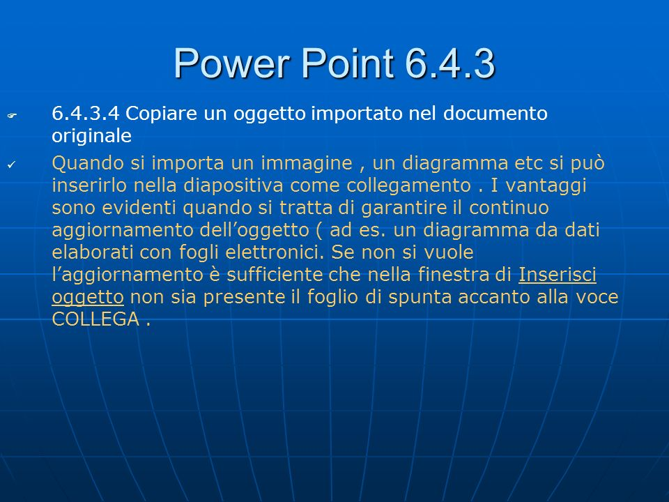 Power Point 6.4.3 6.4.3.4 Copiare un oggetto importato nel documento originale.