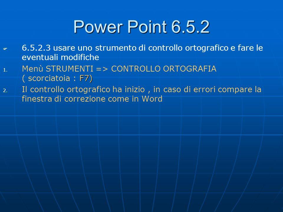 Power Point 6.5.2 6.5.2.3 usare uno strumento di controllo ortografico e fare le eventuali modifiche.