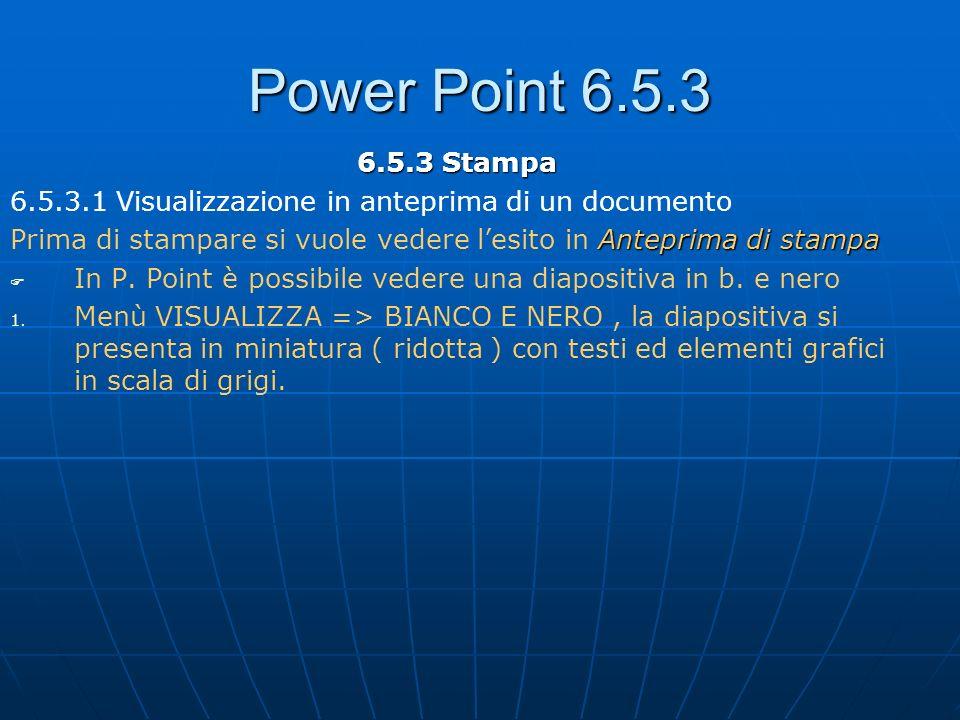 Power Point 6.5.3 6.5.3 Stampa. 6.5.3.1 Visualizzazione in anteprima di un documento.