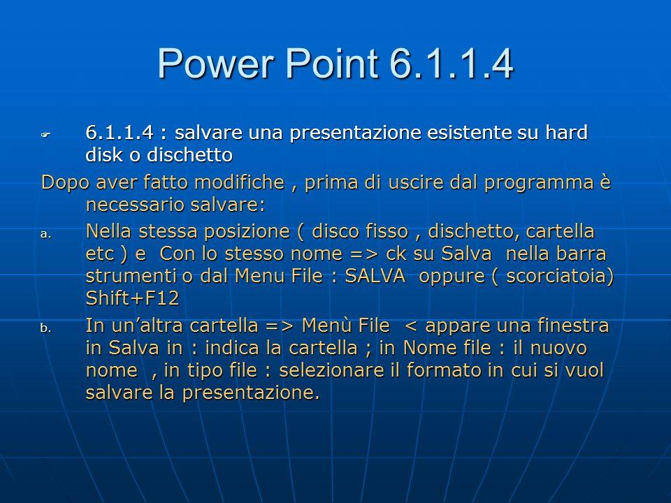 Power Point 6.1.1.4 6.1.1.4 : salvare una presentazione esistente su hard disk o dischetto.