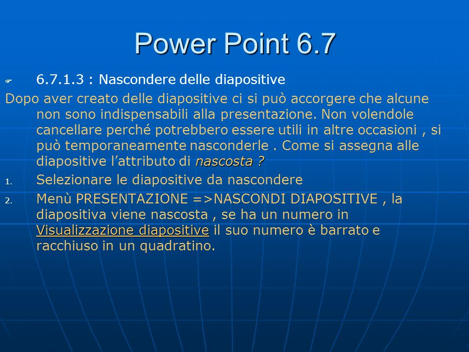Power Point 6.7 6.7.1.3 : Nascondere delle diapositive