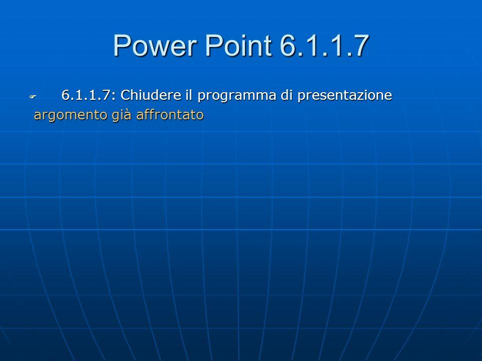 Power Point 6.1.1.7 6.1.1.7: Chiudere il programma di presentazione