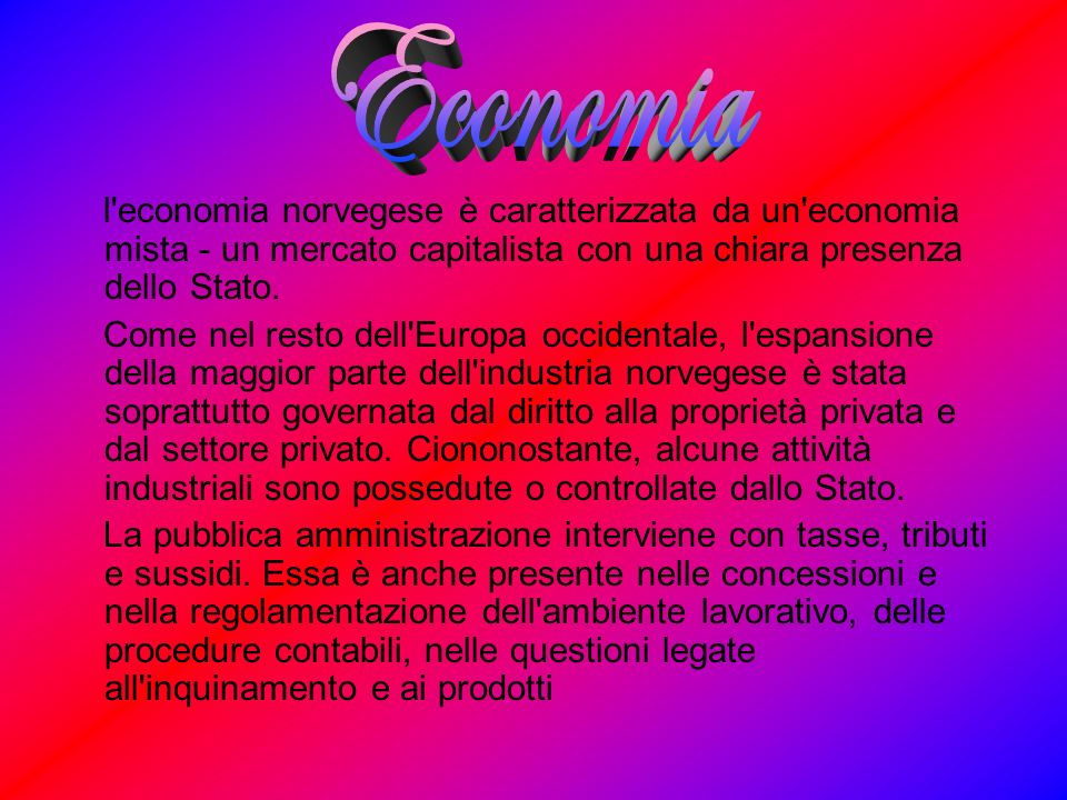 Economial economia norvegese è caratterizzata da un economia mista - un mercato capitalista con una chiara presenza dello Stato.