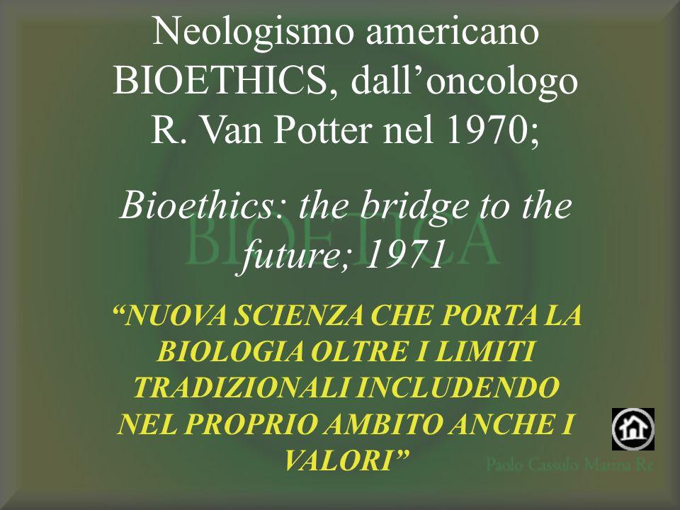 Neologismo americano BIOETHICS, dall'oncologo R. Van Potter nel 1970;
