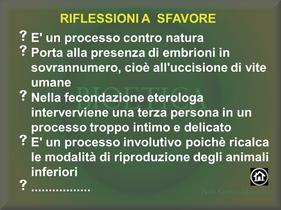 RIFLESSIONI A SFAVORE E un processo contro natura. Porta alla presenza di embrioni in sovrannumero, cioè all uccisione di vite umane.