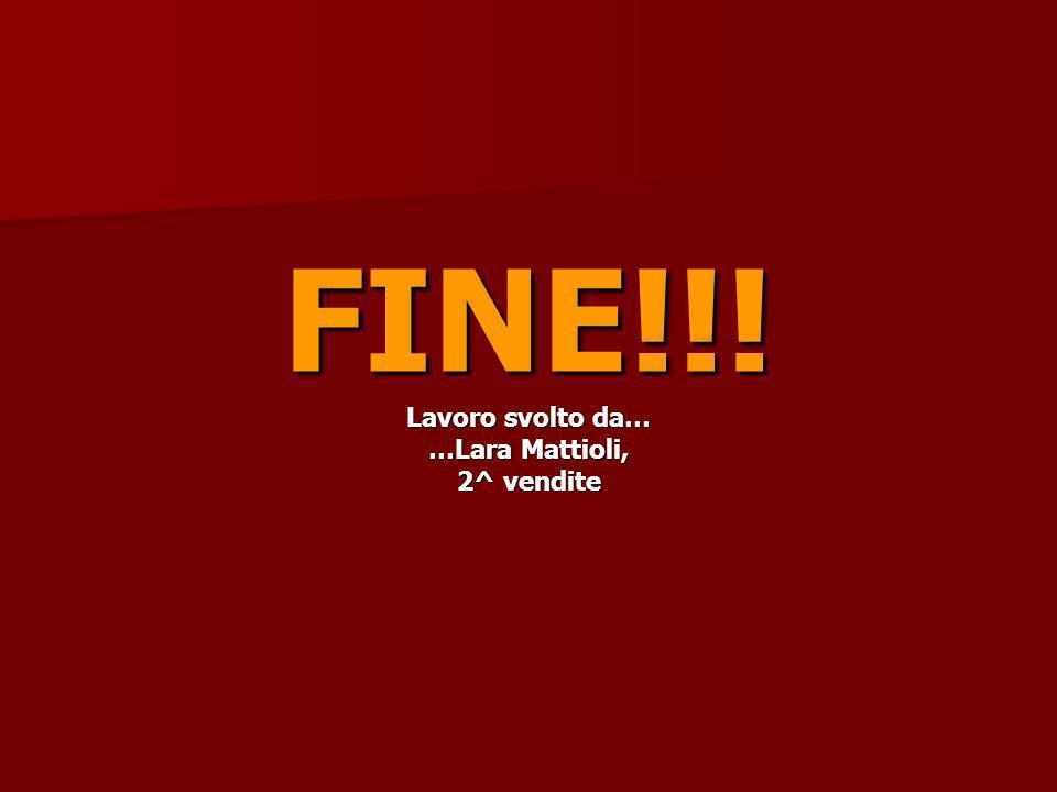 FINE!!! Lavoro svolto da… …Lara Mattioli, 2^ vendite