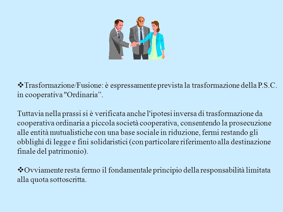 Trasformazione/Fusione: è espressamente prevista la trasformazione della P.S.C. in cooperativa Ordinaria .