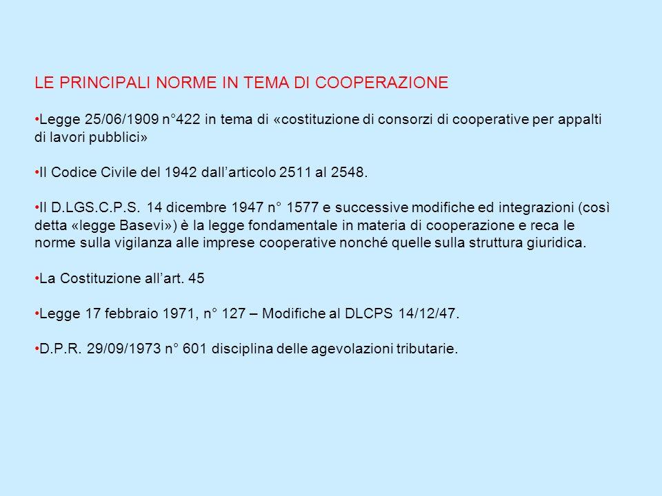 LE PRINCIPALI NORME IN TEMA DI COOPERAZIONE •Legge 25/06/1909 n°422 in tema di «costituzione di consorzi di cooperative per appalti di lavori pubblici» •Il Codice Civile del 1942 dall'articolo 2511 al 2548.