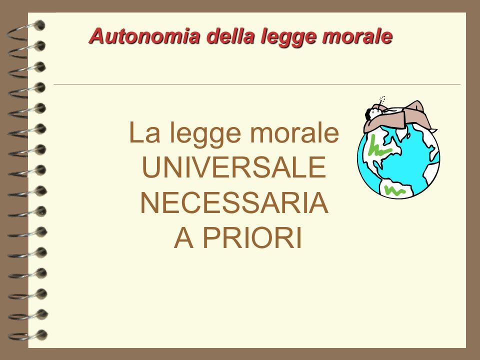 La legge morale UNIVERSALE NECESSARIA A PRIORI