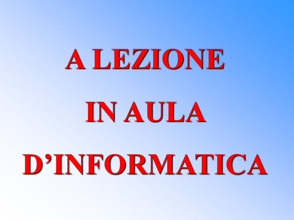 A LEZIONE IN AULA D'INFORMATICA