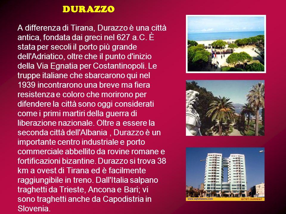 DURAZZO A differenza di Tirana, Durazzo è una città antica, fondata dai greci nel 627 a.C.