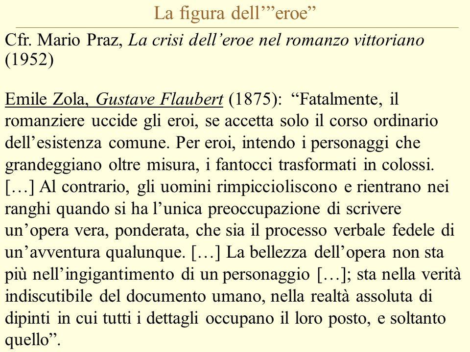 La figura dell' eroe Cfr. Mario Praz, La crisi dell'eroe nel romanzo vittoriano (1952)
