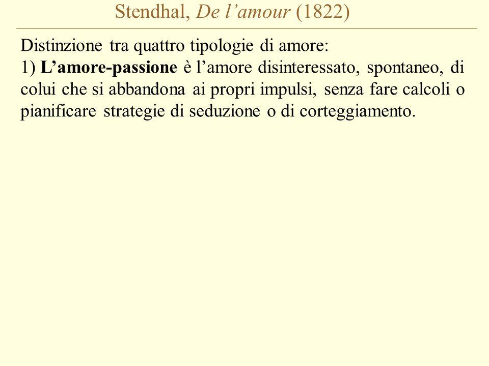 Stendhal, De l'amour (1822) Distinzione tra quattro tipologie di amore: