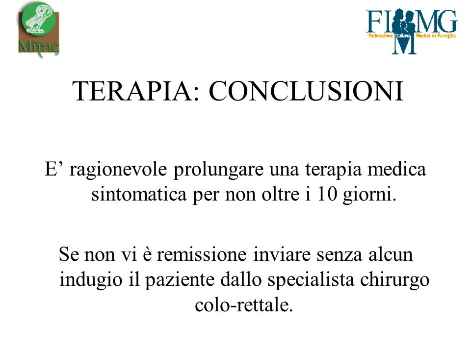 TERAPIA: CONCLUSIONI E' ragionevole prolungare una terapia medica sintomatica per non oltre i 10 giorni.