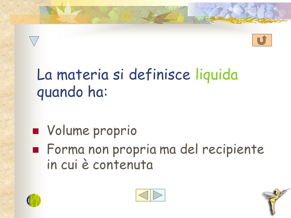 La materia si definisce liquida quando ha: