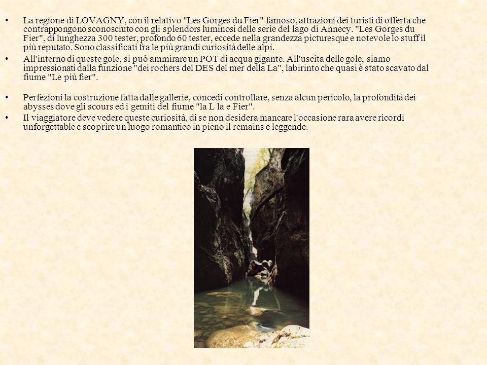 La regione di LOVAGNY, con il relativo Les Gorges du Fier famoso, attrazioni dei turisti di offerta che contrappongono sconosciuto con gli splendors luminosi delle serie del lago di Annecy. Les Gorges du Fier , di lunghezza 300 tester, profondo 60 tester, eccede nella grandezza picturesque e notevole lo stuff il più reputato. Sono classificati fra le più grandi curiosità delle alpi.