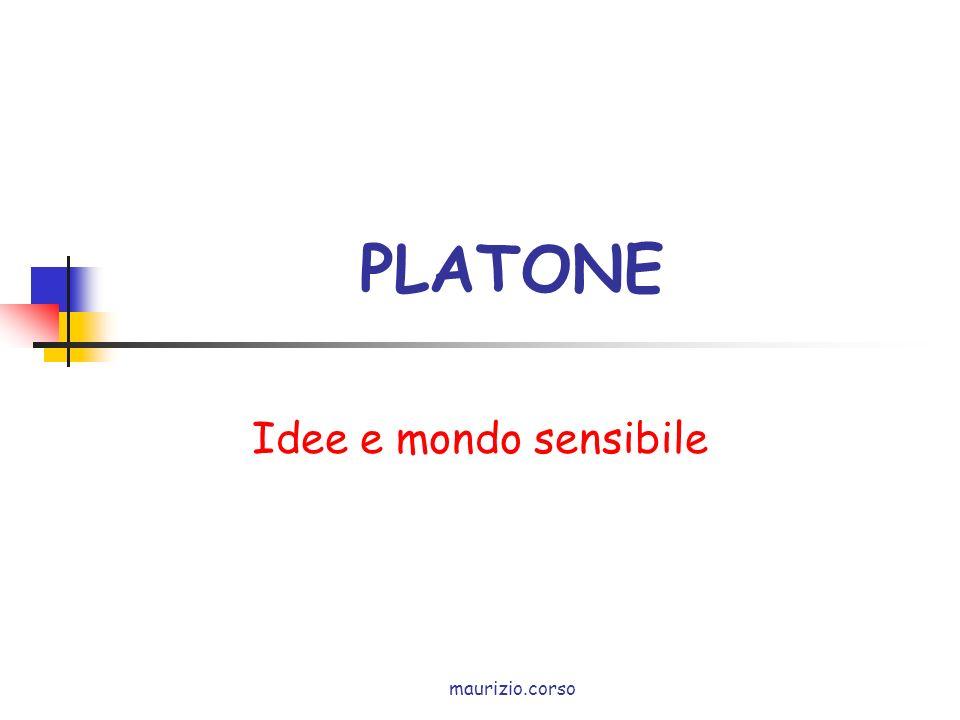 PLATONE Idee e mondo sensibile maurizio.corso