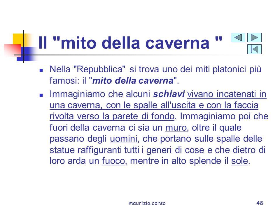 Il mito della caverna Nella Repubblica si trova uno dei miti platonici più famosi: il mito della caverna .