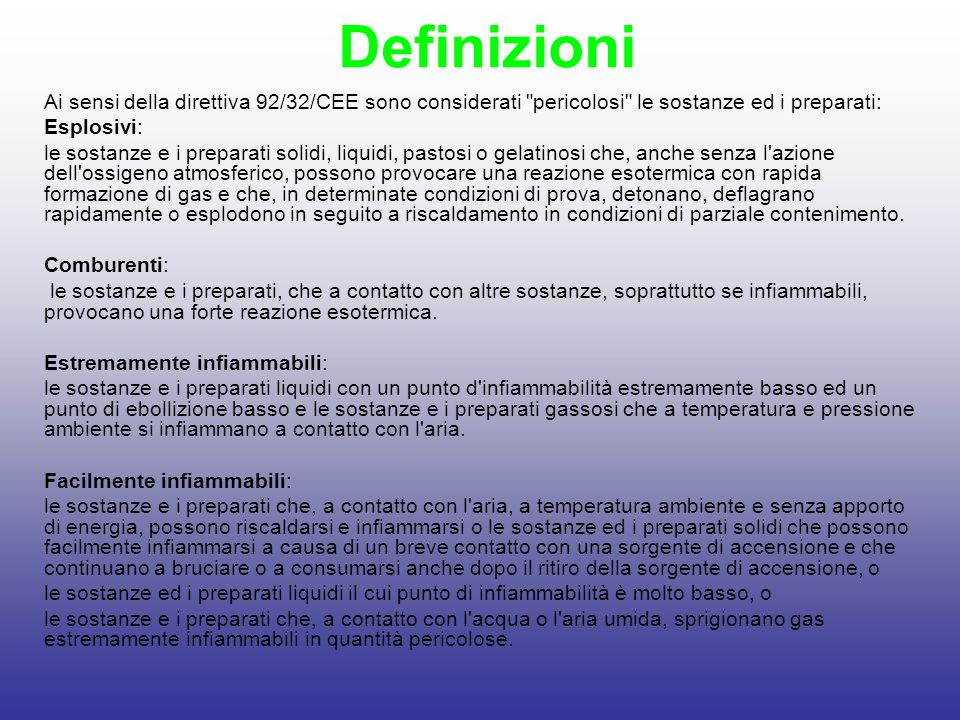 Definizioni Ai sensi della direttiva 92/32/CEE sono considerati pericolosi le sostanze ed i preparati: