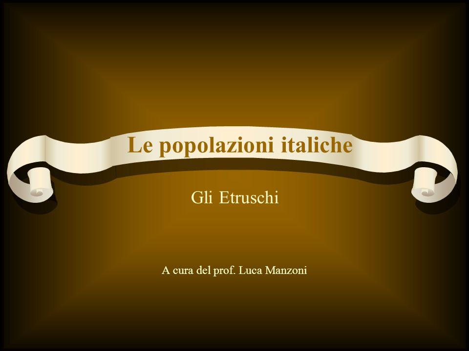 Gli Etruschi A cura del prof. Luca Manzoni