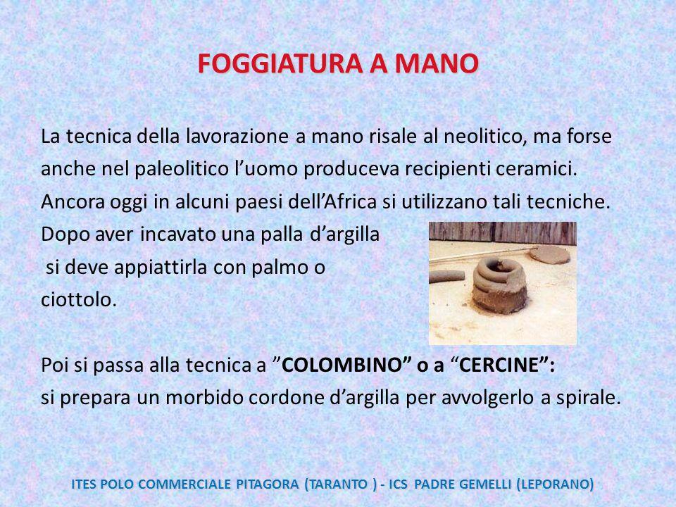 FOGGIATURA A MANO La tecnica della lavorazione a mano risale al neolitico, ma forse. anche nel paleolitico l'uomo produceva recipienti ceramici.