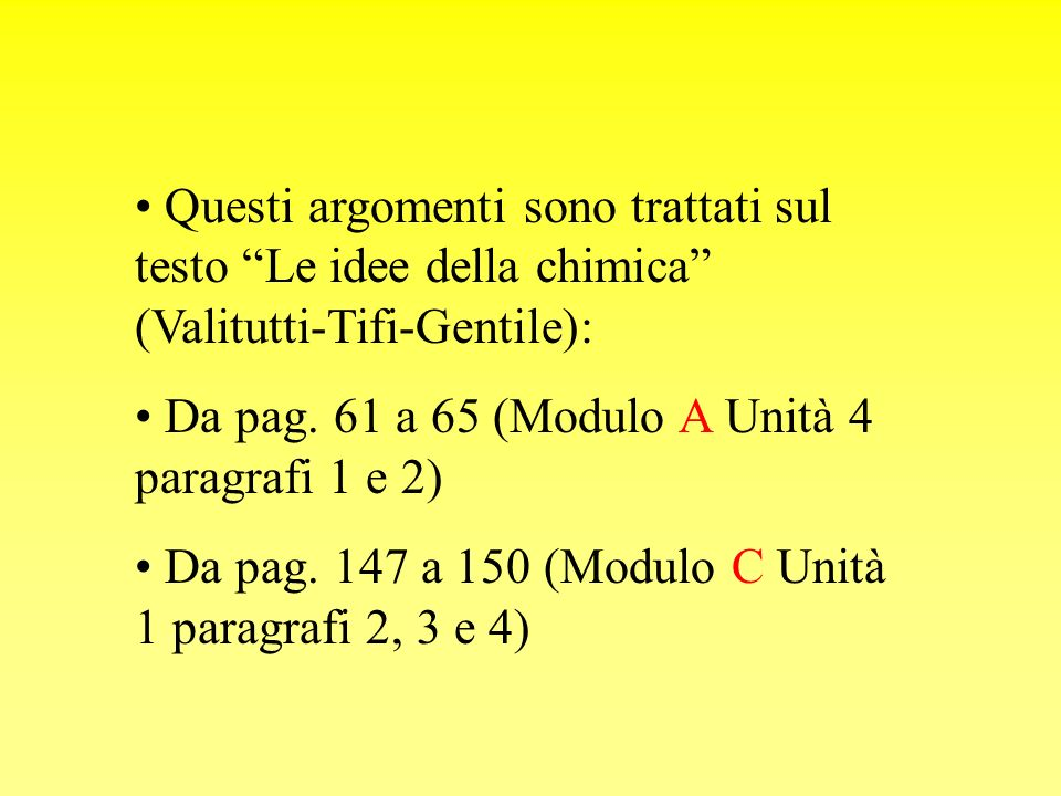 Questi argomenti sono trattati sul testo Le idee della chimica (Valitutti-Tifi-Gentile):