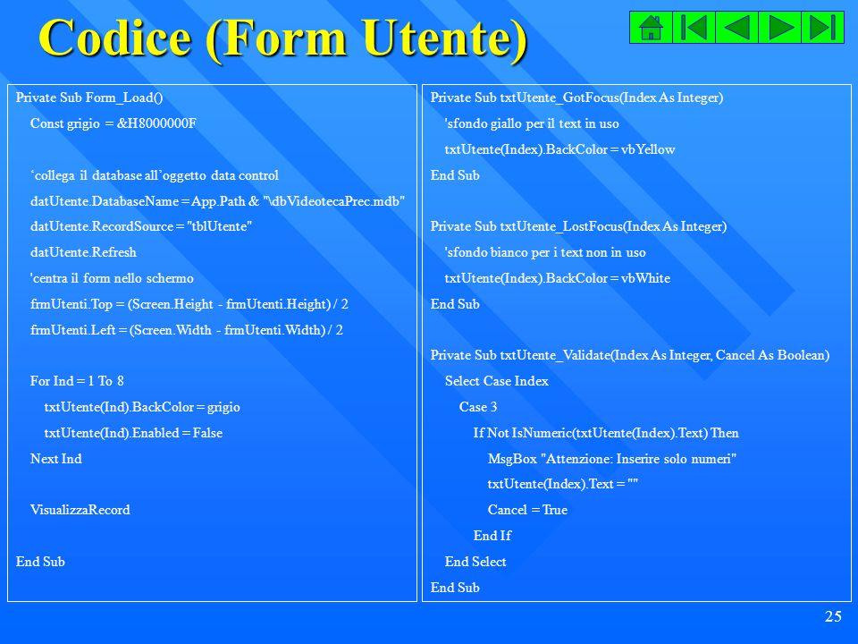 Codice (Form Utente) Private Sub Form_Load() Const grigio = &H8000000F