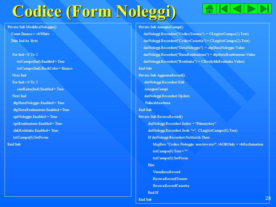 Codice (Form Noleggi) Private Sub ModificaNoleggio()