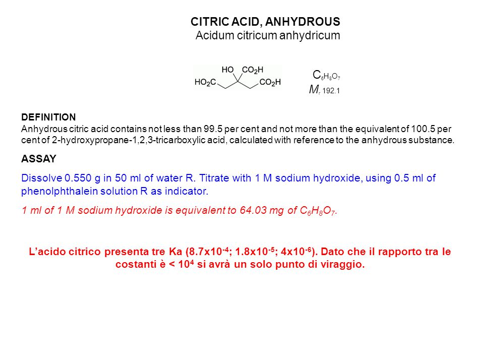 C6H8O7 Mr 192.1 CITRIC ACID, ANHYDROUS Acidum citricum anhydricum