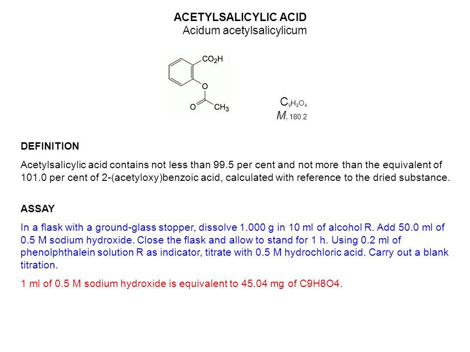 C9H8O4 Mr 180.2 ACETYLSALICYLIC ACID Acidum acetylsalicylicum