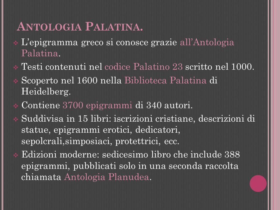 Antologia Palatina.L'epigramma greco si conosce grazie all'Antologia Palatina. Testi contenuti nel codice Palatino 23 scritto nel 1000.