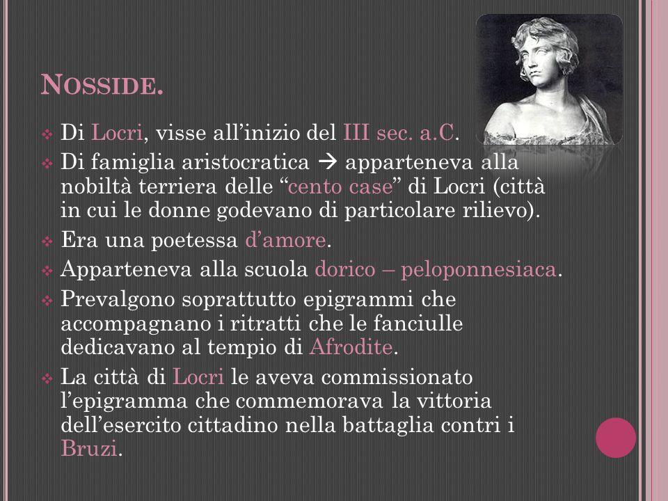 Nosside. Di Locri, visse all'inizio del III sec. a.C.