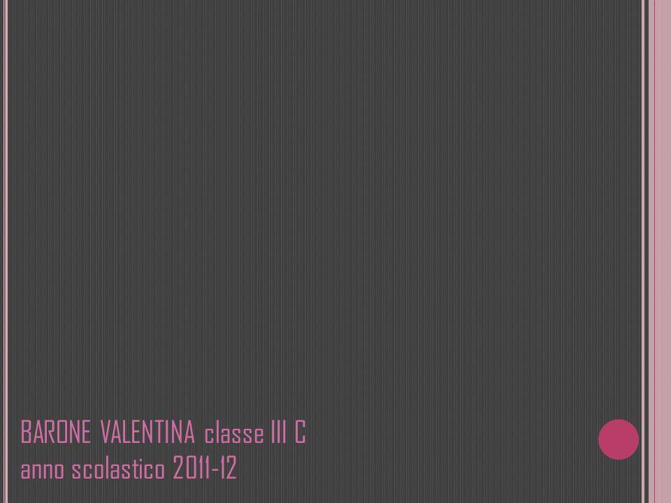 BARONE VALENTINA classe III C anno scolastico 2011-12