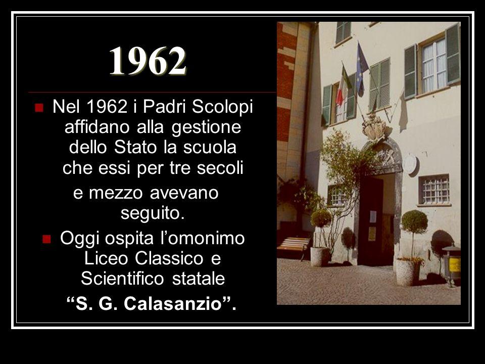 1962Nel 1962 i Padri Scolopi affidano alla gestione dello Stato la scuola che essi per tre secoli. e mezzo avevano seguito.