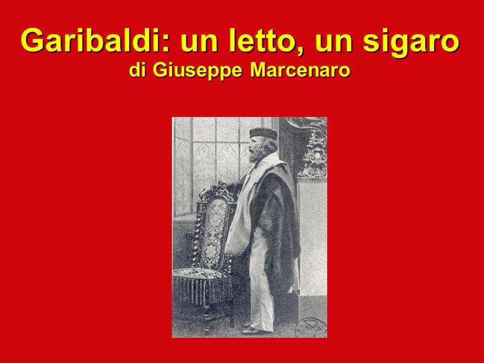 Garibaldi: un letto, un sigaro di Giuseppe Marcenaro