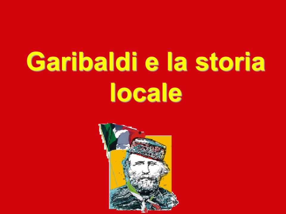 Garibaldi e la storia locale