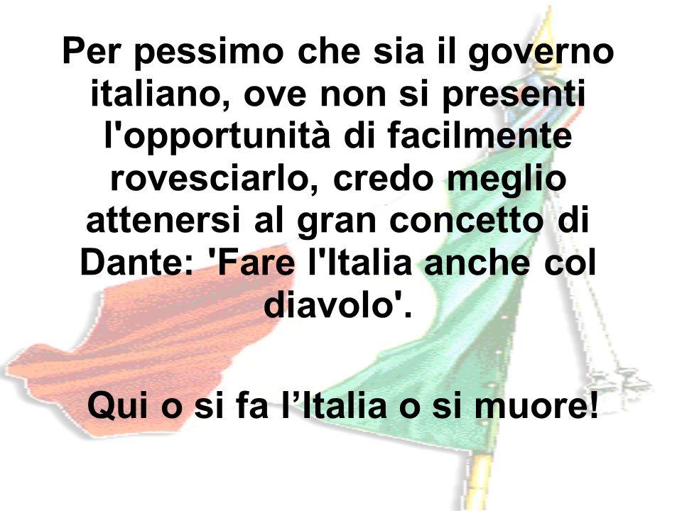 Qui o si fa l'Italia o si muore!