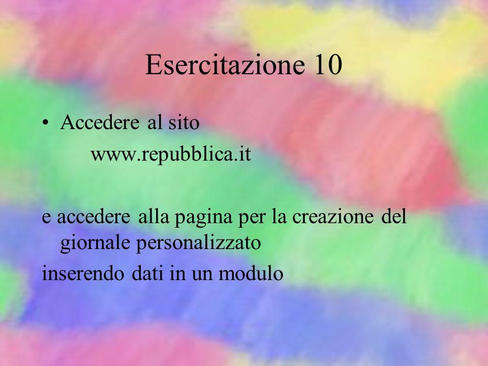Esercitazione 10 Accedere al sito www.repubblica.it