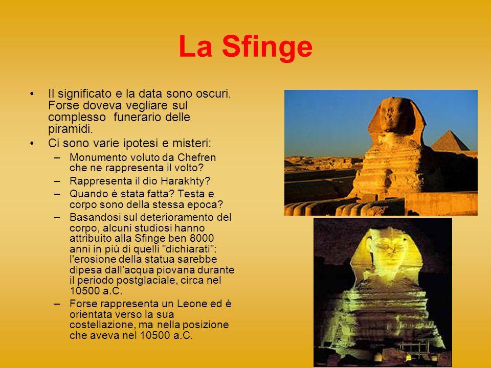 La Sfinge Il significato e la data sono oscuri. Forse doveva vegliare sul complesso funerario delle piramidi.