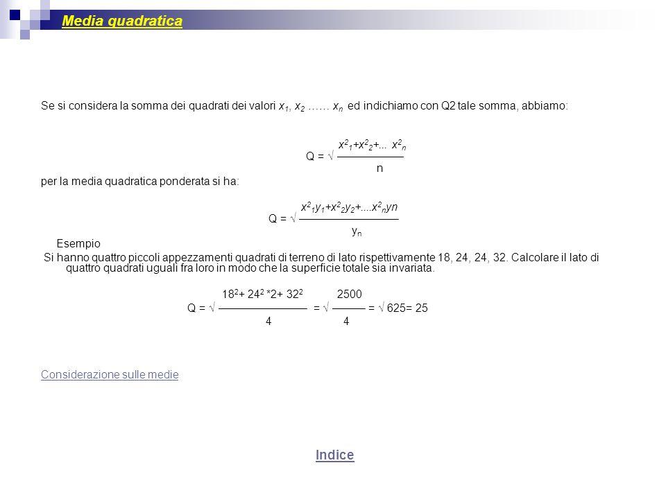 Media quadratica Se si considera la somma dei quadrati dei valori x1, x2 …… xn ed indichiamo con Q2 tale somma, abbiamo: