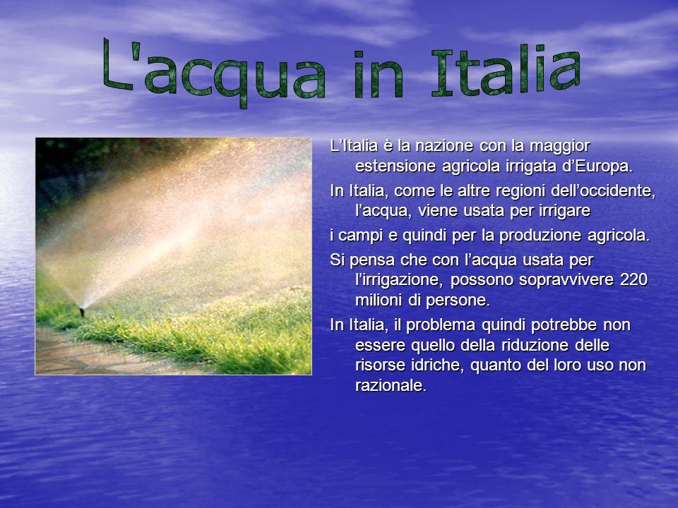 L acqua in Italia L'Italia è la nazione con la maggior estensione agricola irrigata d'Europa.