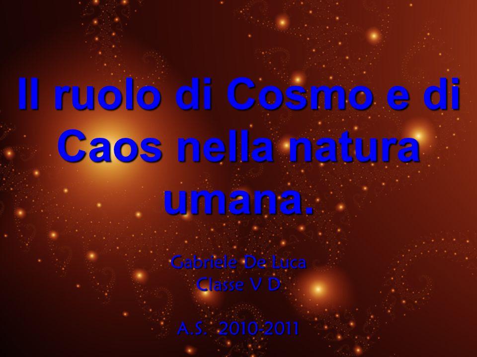 Il ruolo di Cosmo e di Caos nella natura umana.