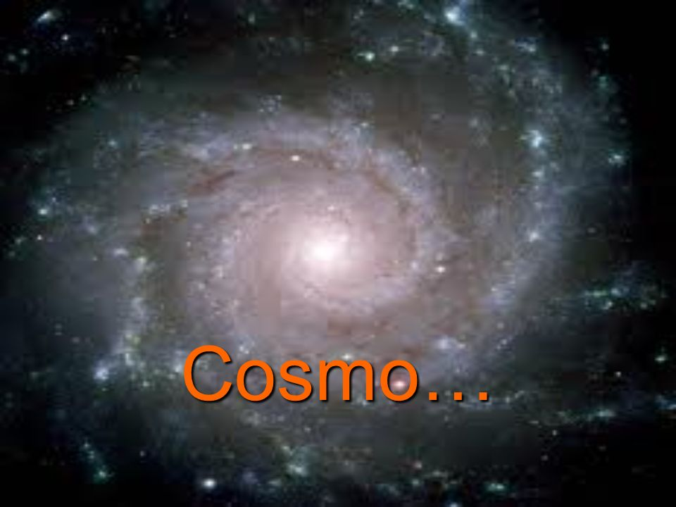 Cosmo…